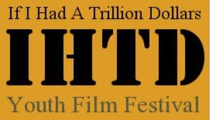 IHTD If I Had A Trillion Dollars Youth Film Festival